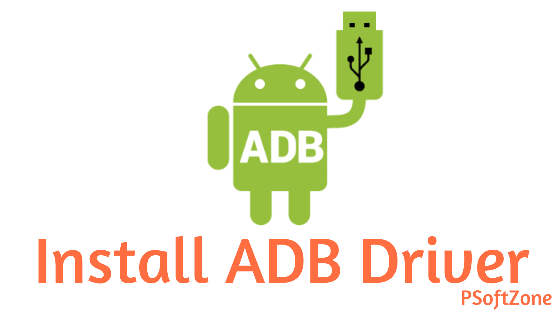 ADB Driver Installation Guide – PSoftZone